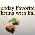 Sunday Favorites :: Flirting with Fall